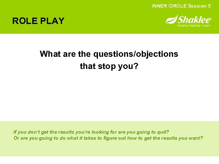 INNER CIRCLE Session 5 ROLE PLAY What are the questions/objections that stop you? If
