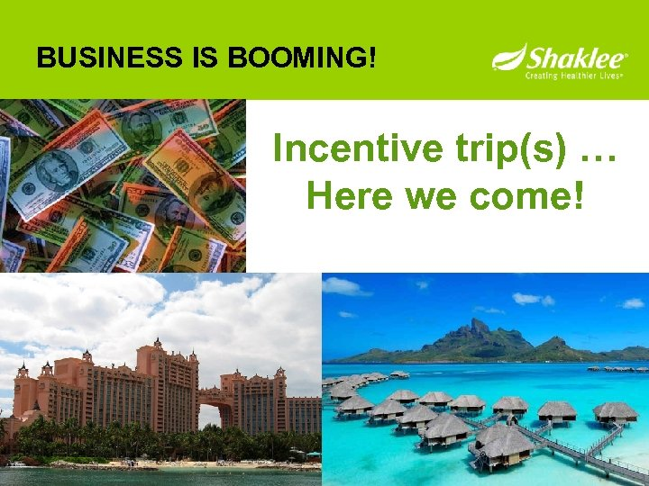 BUSINESS IS BOOMING! Incentive trip(s) … Here we come!