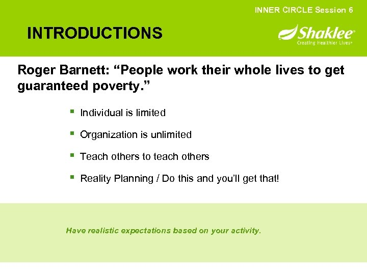 "INNER CIRCLE Session 6 INTRODUCTIONS Roger Barnett: ""People work their whole lives to get"