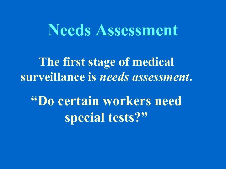 """Needs Assessment The first stage of medical surveillance is needs assessment. """"Do certain workers"""