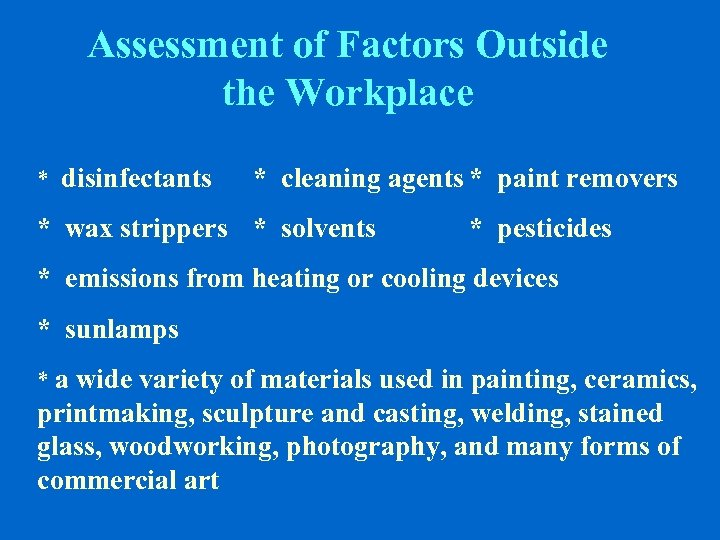 Assessment of Factors Outside the Workplace * disinfectants * cleaning agents * paint removers