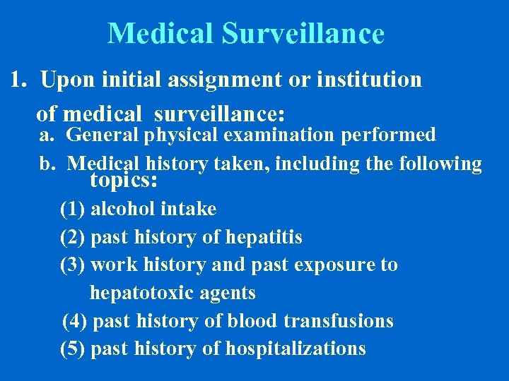 Medical Surveillance 1. Upon initial assignment or institution of medical surveillance: a. General physical