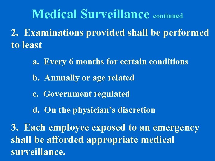 Medical Surveillance continued 2. Examinations provided shall be performed to least a. Every 6