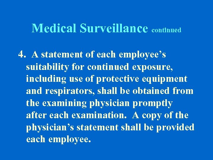 Medical Surveillance continued 4. A statement of each employee's suitability for continued exposure, including