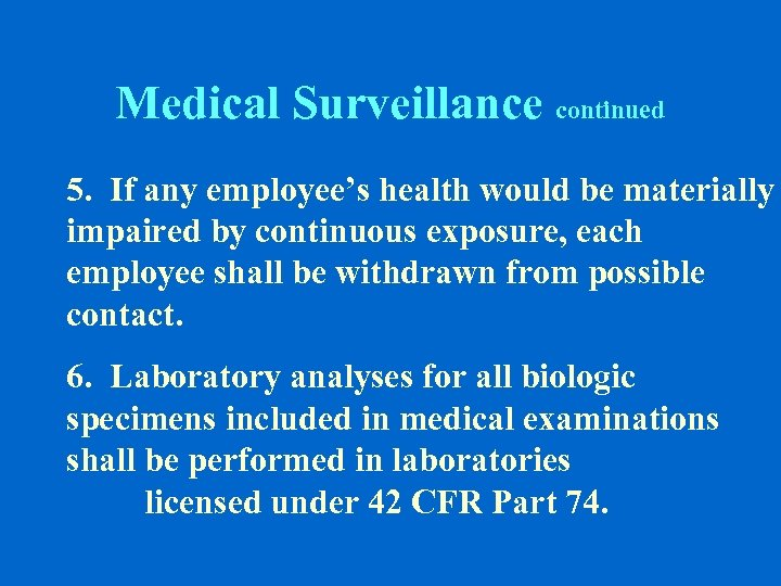 Medical Surveillance continued 5. If any employee's health would be materially impaired by continuous
