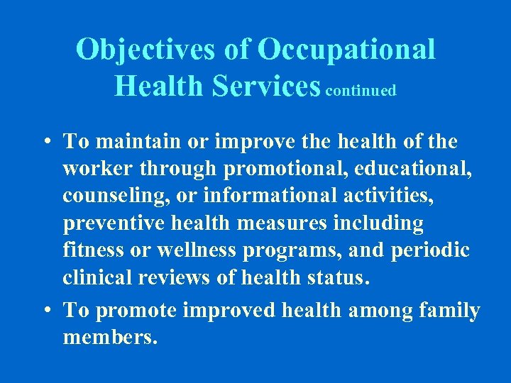 Objectives of Occupational Health Services continued • To maintain or improve the health of
