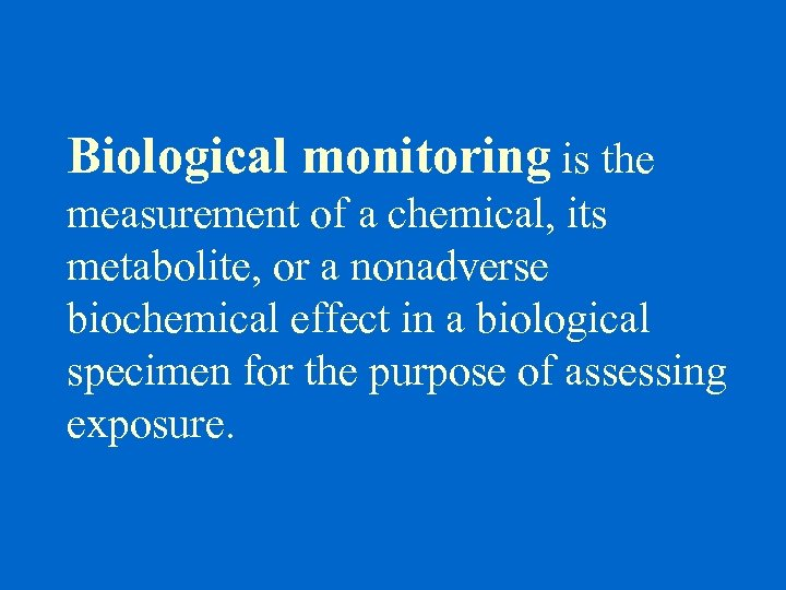 Biological monitoring is the measurement of a chemical, its metabolite, or a nonadverse biochemical