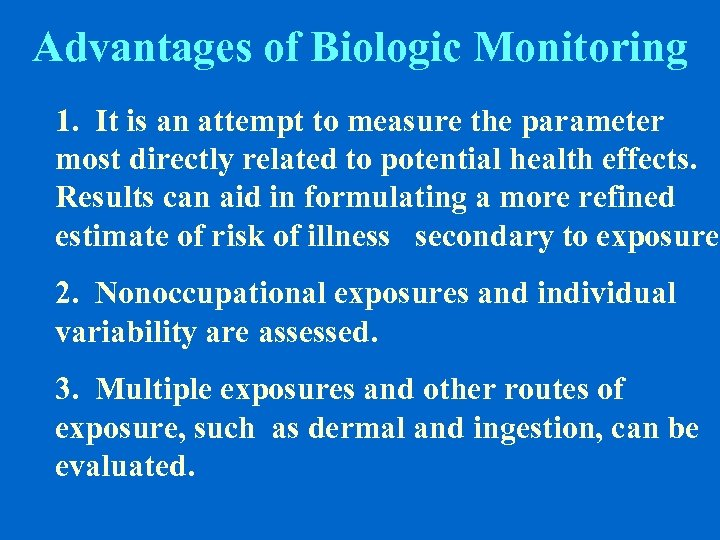 Advantages of Biologic Monitoring 1. It is an attempt to measure the parameter most