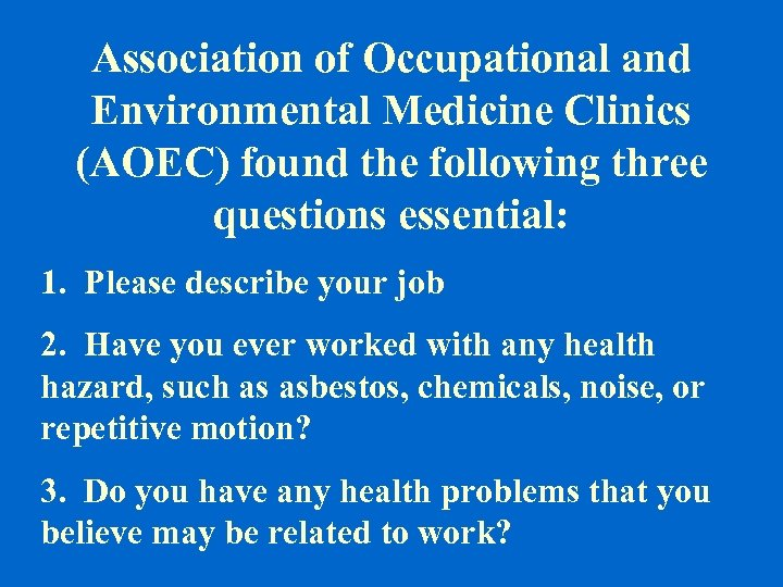 Association of Occupational and Environmental Medicine Clinics (AOEC) found the following three questions essential: