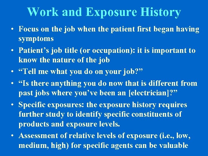 Work and Exposure History • Focus on the job when the patient first began