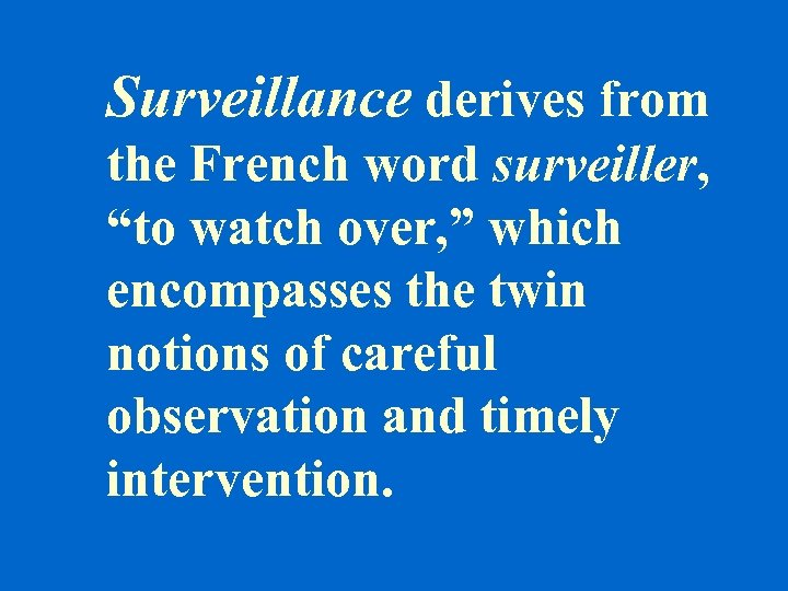"""Surveillance derives from the French word surveiller, """"to watch over, """" which encompasses the"""