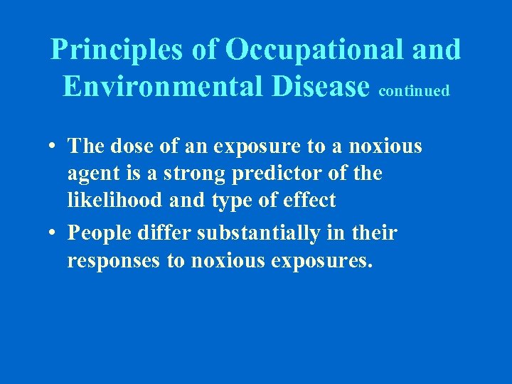 Principles of Occupational and Environmental Disease continued • The dose of an exposure to