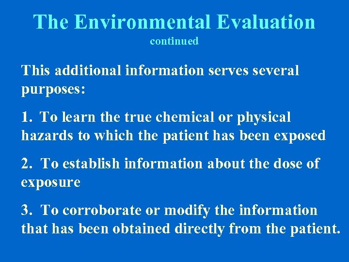 The Environmental Evaluation continued This additional information serves several purposes: 1. To learn the