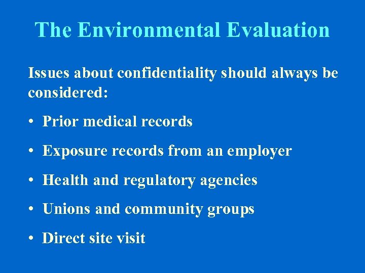The Environmental Evaluation Issues about confidentiality should always be considered: • Prior medical records