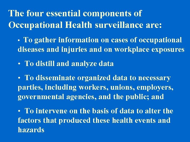 The four essential components of Occupational Health surveillance are: To gather information on cases
