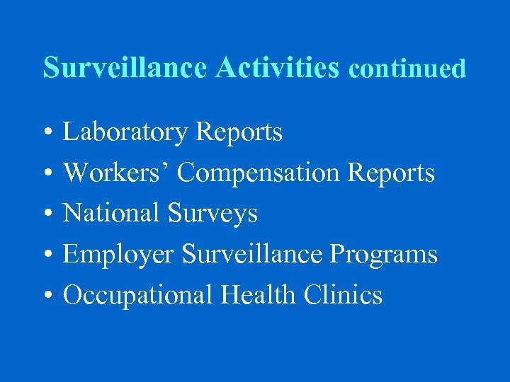 Surveillance Activities continued • • • Laboratory Reports Workers' Compensation Reports National Surveys Employer