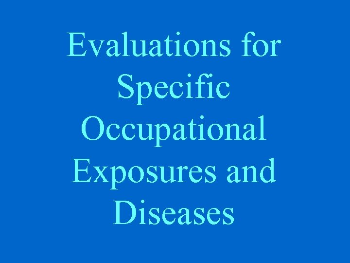 Evaluations for Specific Occupational Exposures and Diseases