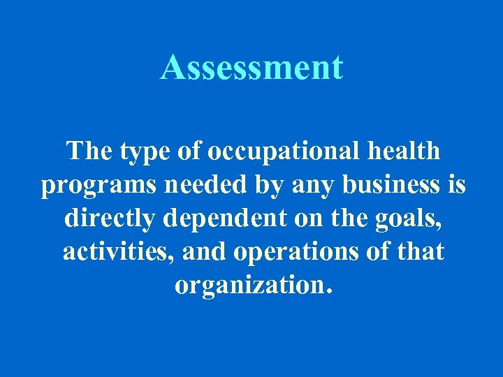 Assessment The type of occupational health programs needed by any business is directly dependent