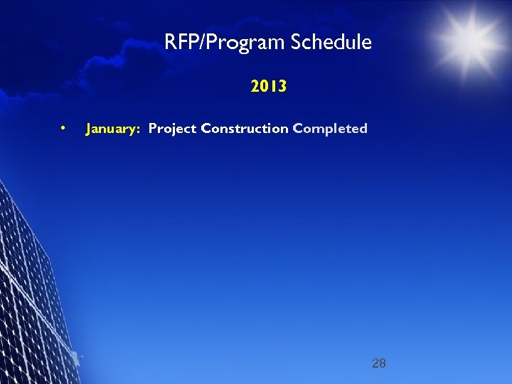 RFP/Program Schedule 2013 • January: Project Construction Completed 28