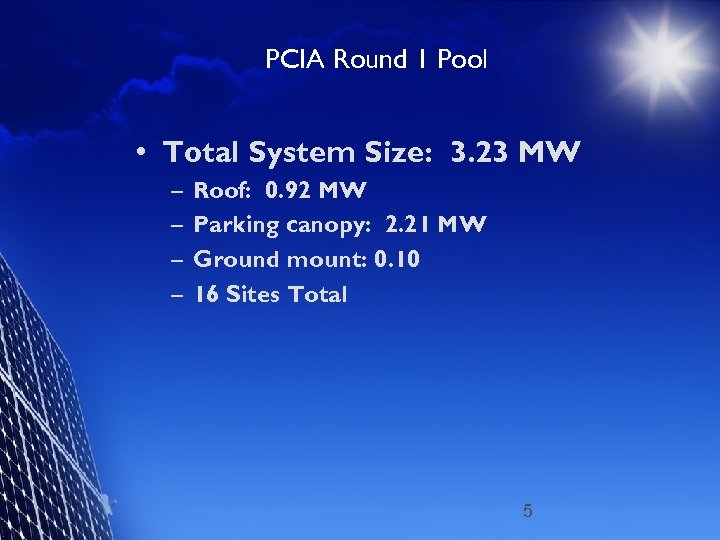 PCIA Round 1 Pool • Total System Size: 3. 23 MW – – Roof: