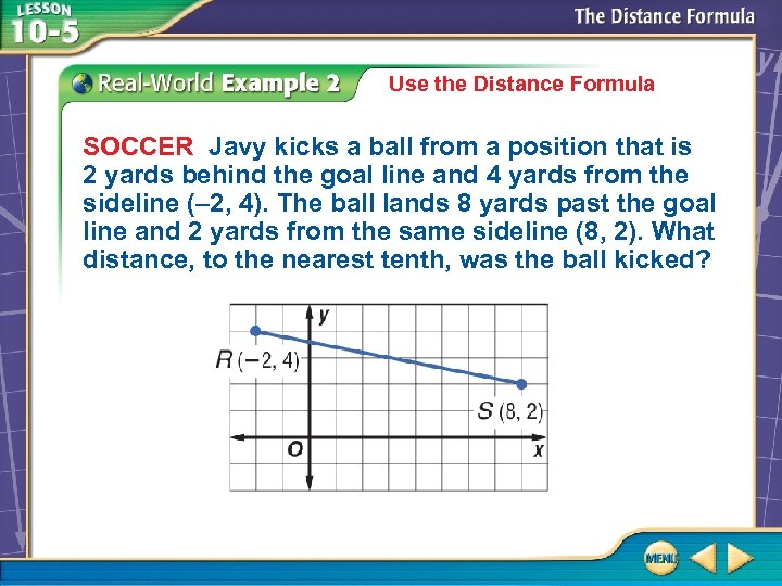 Use the Distance Formula SOCCER Javy kicks a ball from a position that is