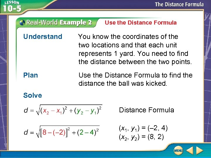 Use the Distance Formula Understand You know the coordinates of the two locations and