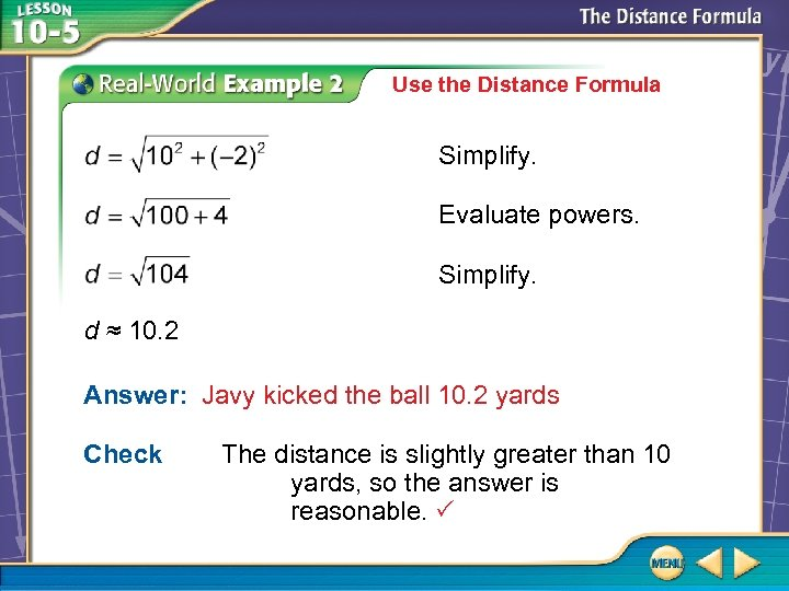 Use the Distance Formula Simplify. Evaluate powers. Simplify. d ≈ 10. 2 Answer: Javy