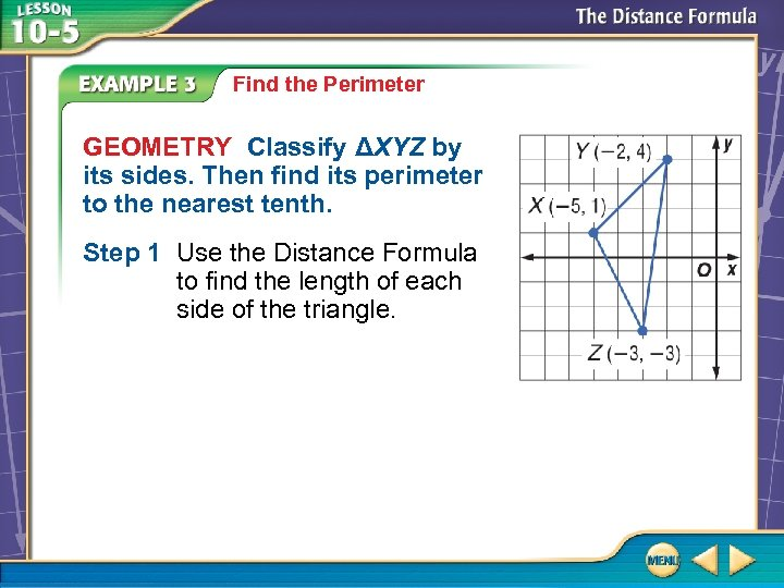Find the Perimeter GEOMETRY Classify ΔXYZ by its sides. Then find its perimeter to