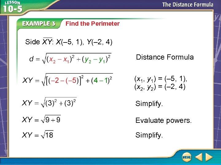 Find the Perimeter Side XY: X(– 5, 1), Y(– 2, 4) Distance Formula (x