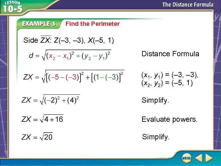 Find the Perimeter Side ZX: Z(– 3, – 3), X(– 5, 1) Distance Formula