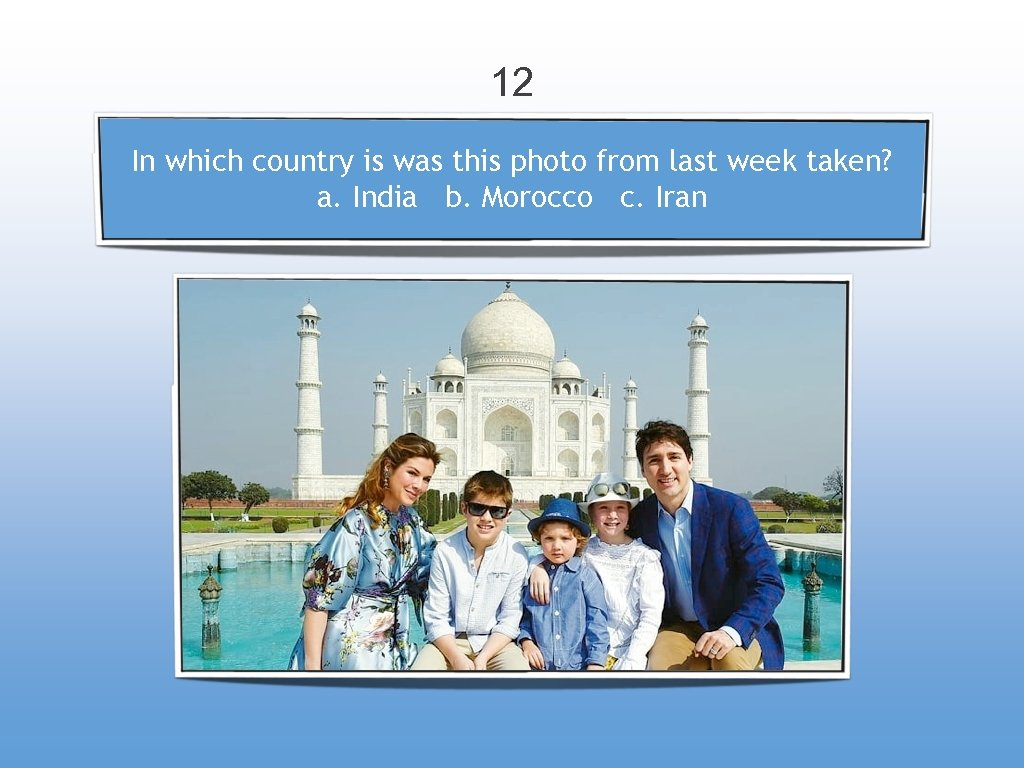 12 In which country is was this photo from last week taken? a. India