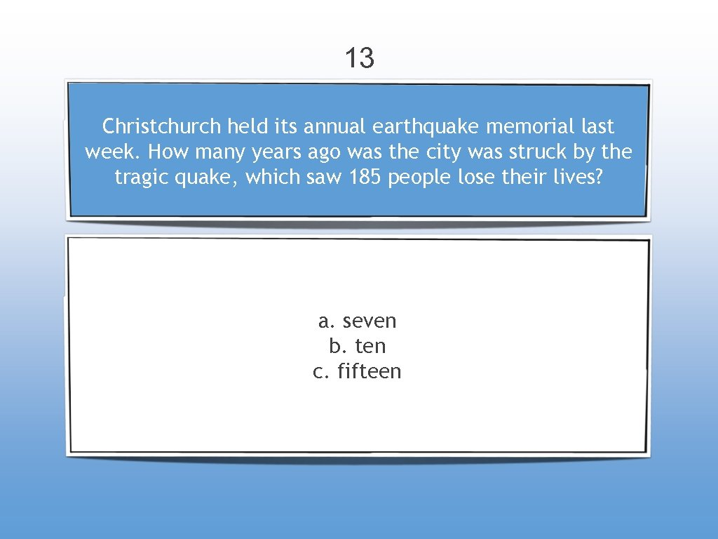 13 Christchurch held its annual earthquake memorial last week. How many years ago was