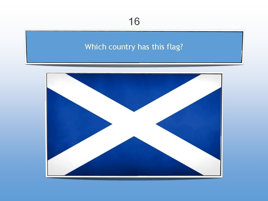 16 Which country has this flag?