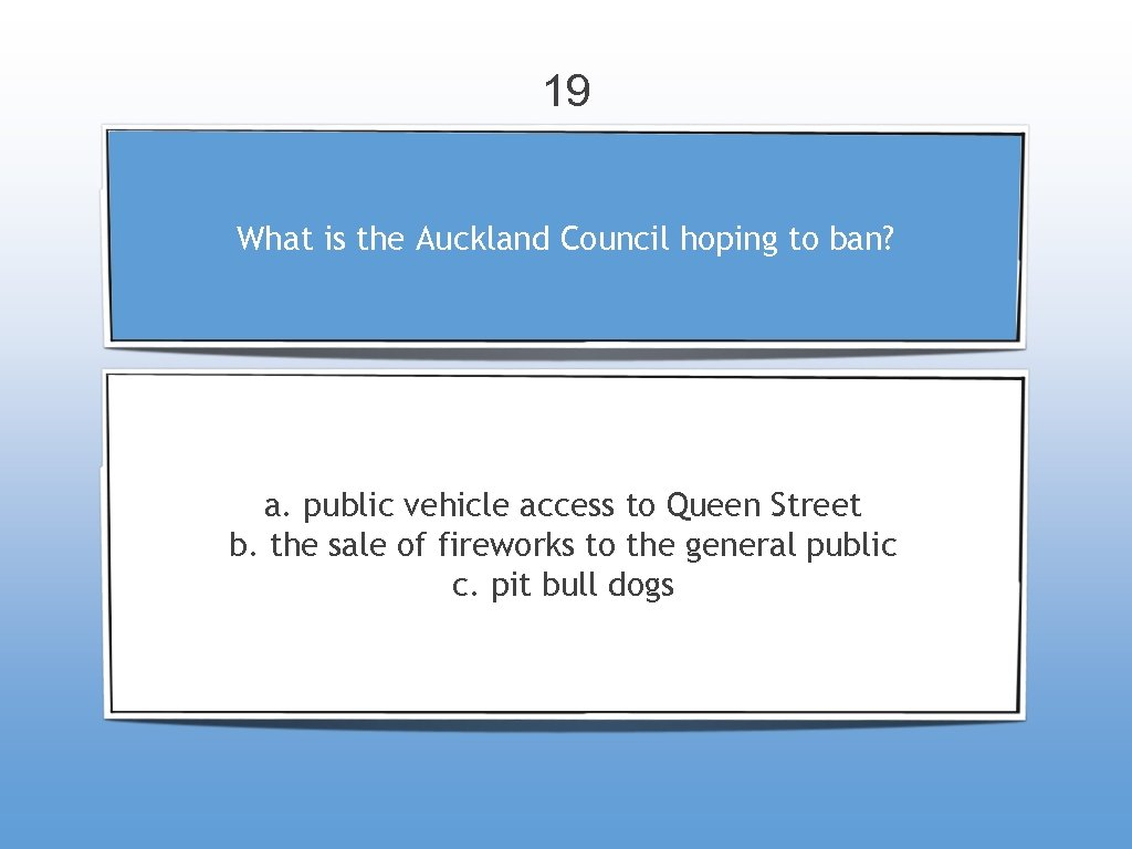 19 What is the Auckland Council hoping to ban? a. public vehicle access to