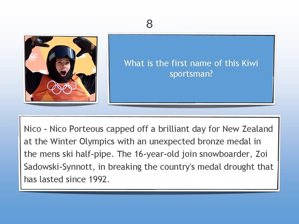 8 What is the first name of this Kiwi sportsman? Nico - Nico Porteous