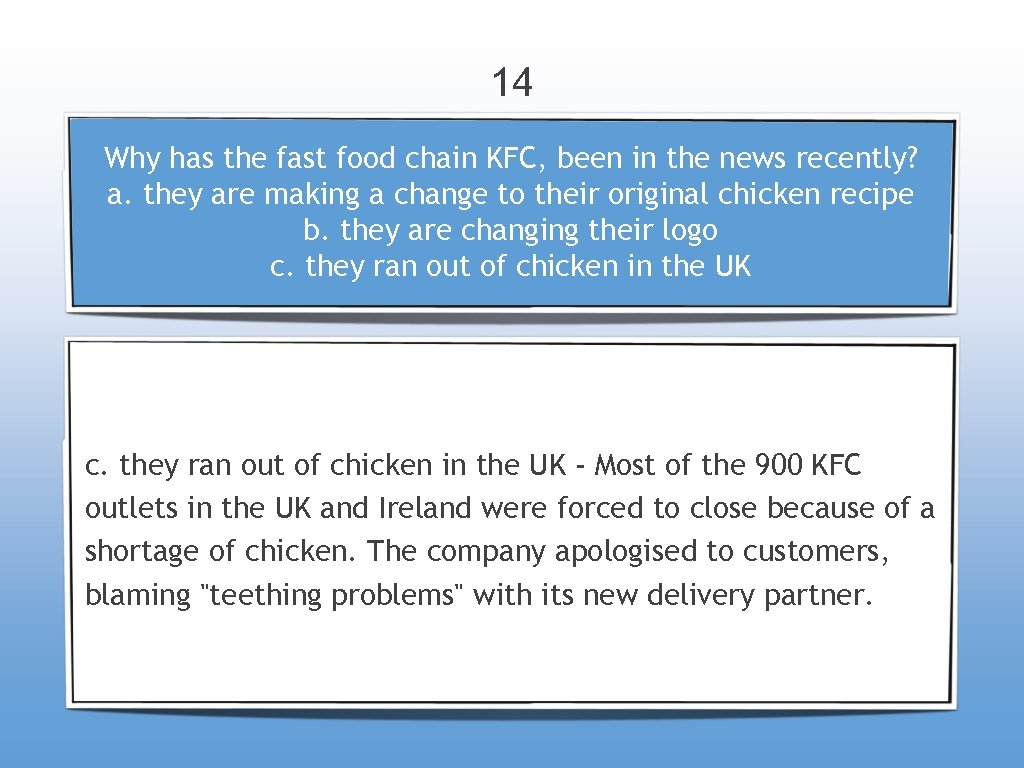 14 Why has the fast food chain KFC, been in the news recently? a.