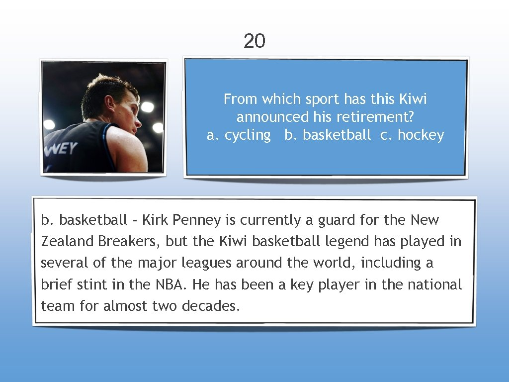 20 From which sport has this Kiwi announced his retirement? a. cycling b. basketball