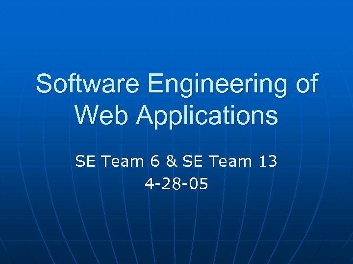 Software Engineering of Web Applications SE Team 6 & SE Team 13 4 -28