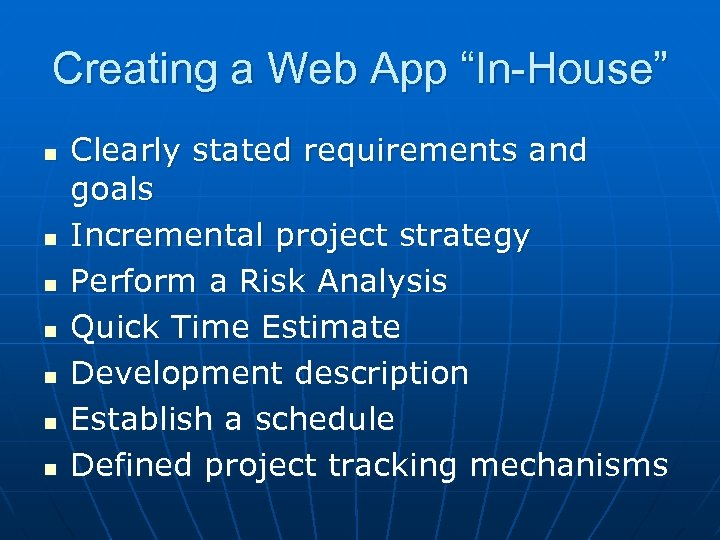 """Creating a Web App """"In-House"""" n n n n Clearly stated requirements and goals"""