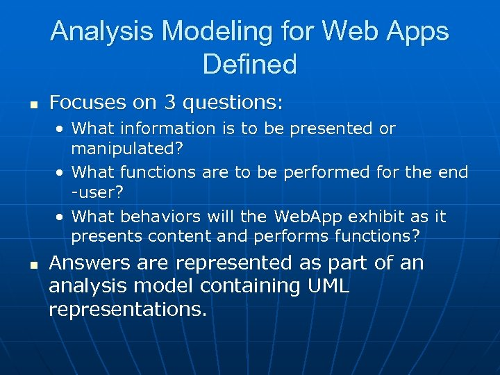 Analysis Modeling for Web Apps Defined n Focuses on 3 questions: • What information