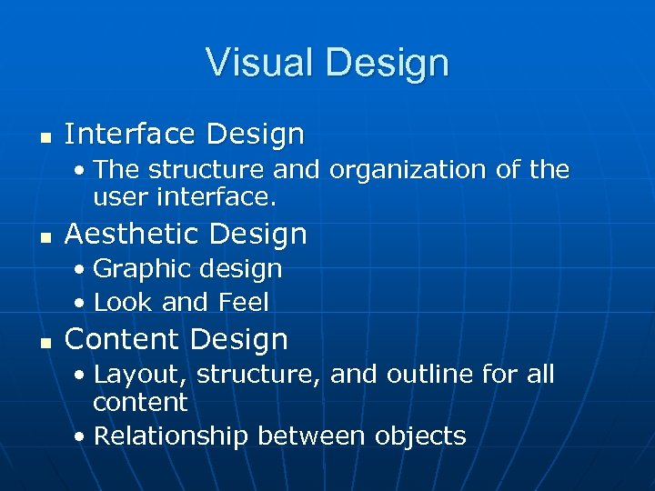 Visual Design n Interface Design • The structure and organization of the user interface.
