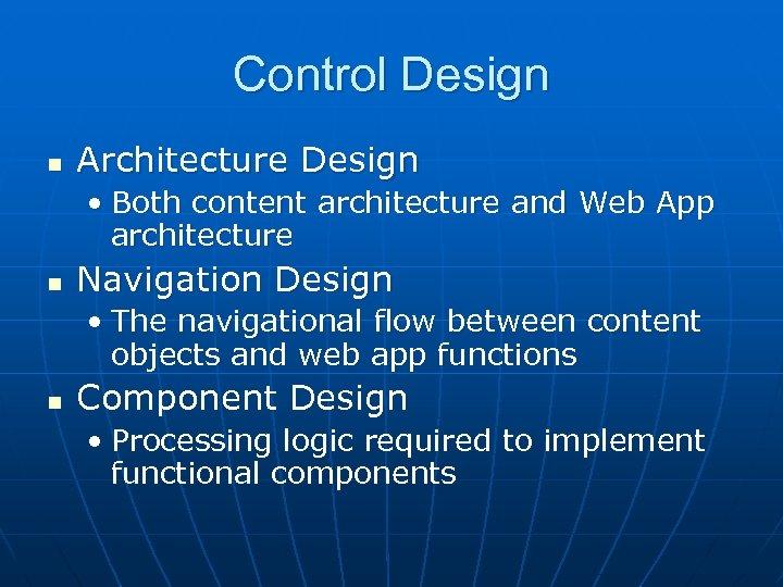 Control Design n Architecture Design • Both content architecture and Web App architecture n
