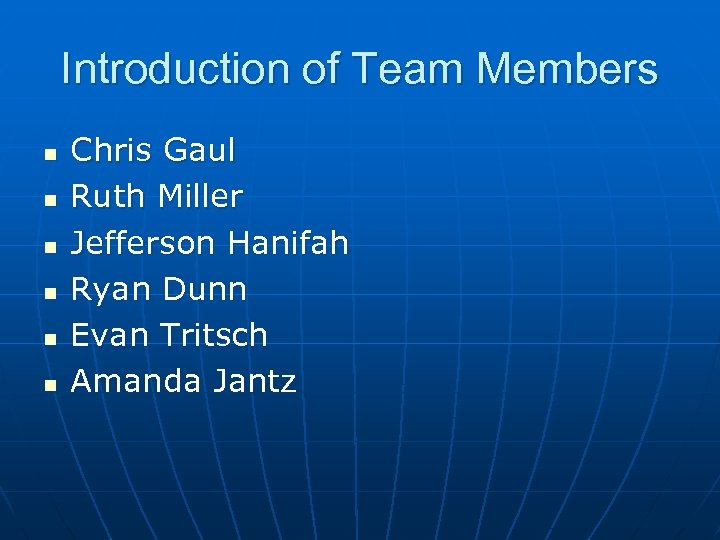 Introduction of Team Members n n n Chris Gaul Ruth Miller Jefferson Hanifah Ryan