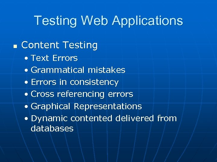 Testing Web Applications n Content Testing • Text Errors • Grammatical mistakes • Errors