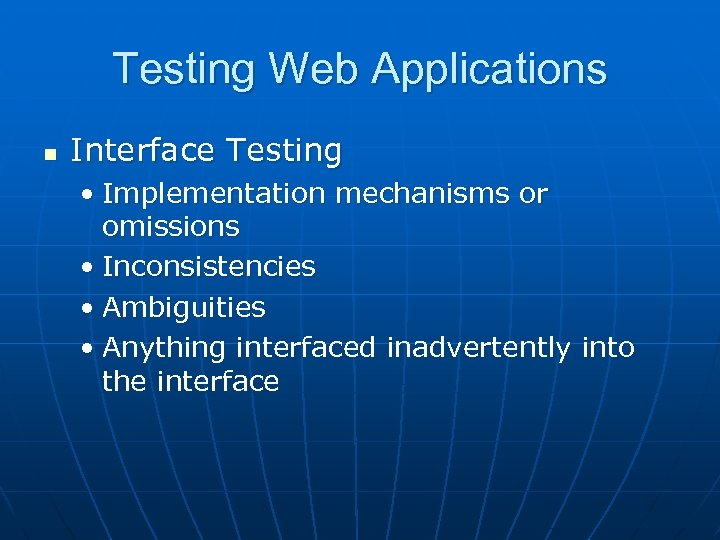 Testing Web Applications n Interface Testing • Implementation mechanisms or omissions • Inconsistencies •