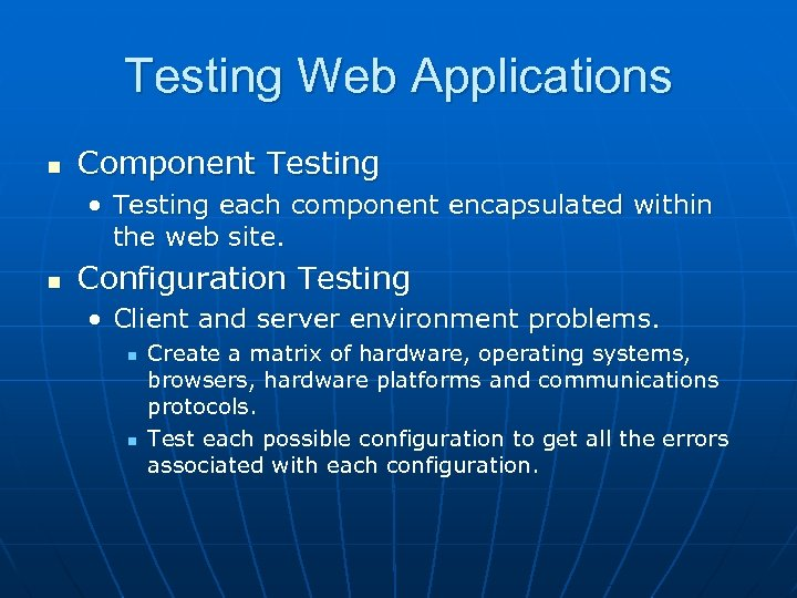Testing Web Applications n Component Testing • Testing each component encapsulated within the web