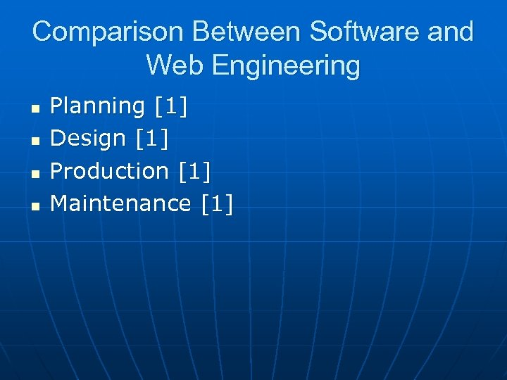 Comparison Between Software and Web Engineering n n Planning [1] Design [1] Production [1]