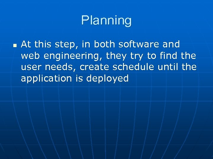 Planning n At this step, in both software and web engineering, they try to