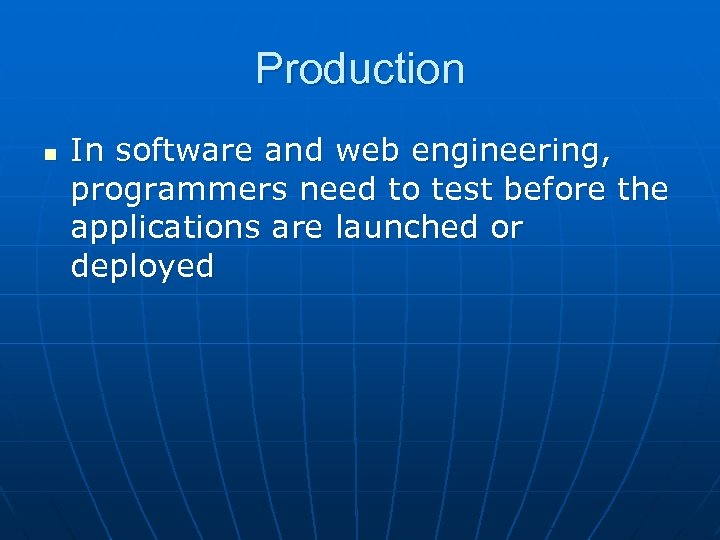 Production n In software and web engineering, programmers need to test before the applications
