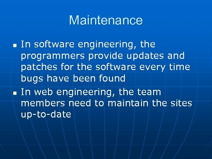 Maintenance n n In software engineering, the programmers provide updates and patches for the